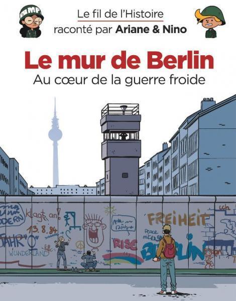 Le fil de l'histoire raconté par Ariane & Nino 15 Le mur de Berlin