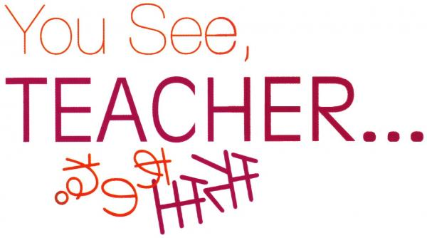 You see, teacher