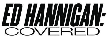 Ed Hannigan: Covered