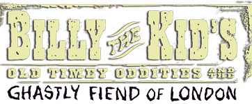 Billy the Kid's Old Timey Oddities: The Ghastly Fiend of London